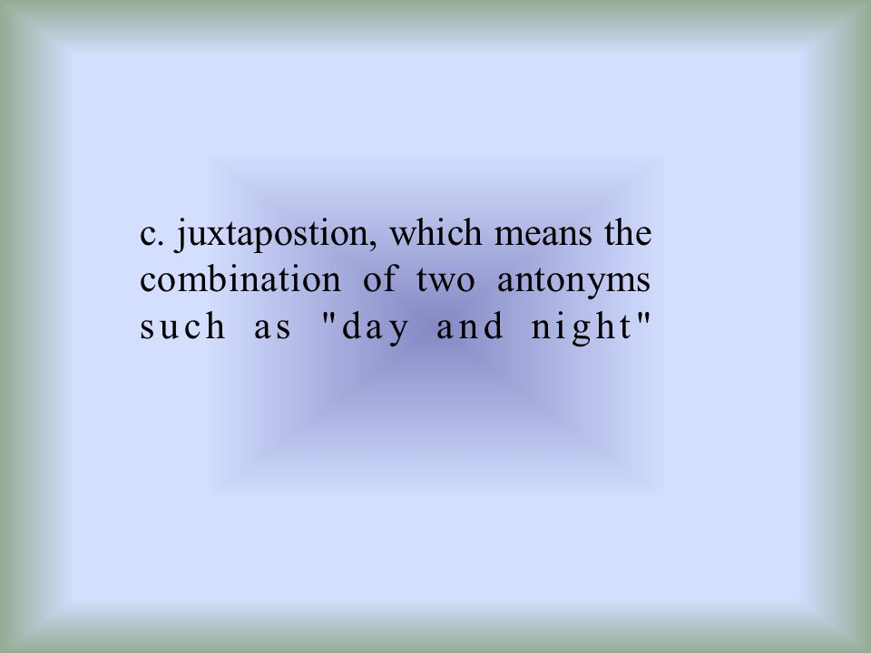 c. juxtapostion, which means the combination of two antonyms such as