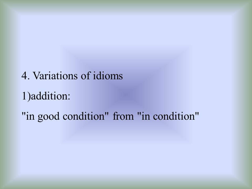4. Variations of idioms 1)addition: