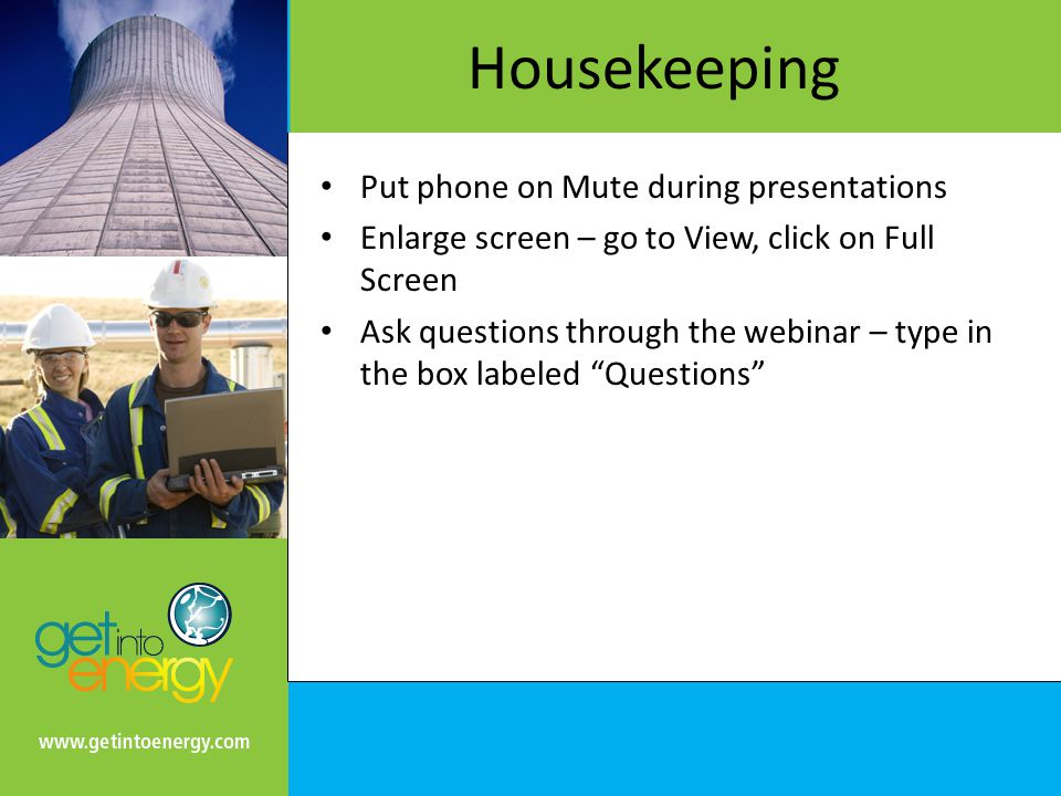 Housekeeping Put phone on Mute during presentations Enlarge screen – go to View, click on Full Screen Ask questions through the webinar – type in the box labeled Questions