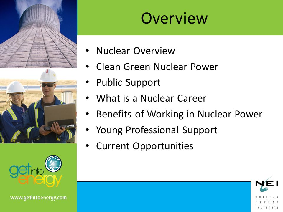 Overview Nuclear Overview Clean Green Nuclear Power Public Support What is a Nuclear Career Benefits of Working in Nuclear Power Young Professional Support Current Opportunities