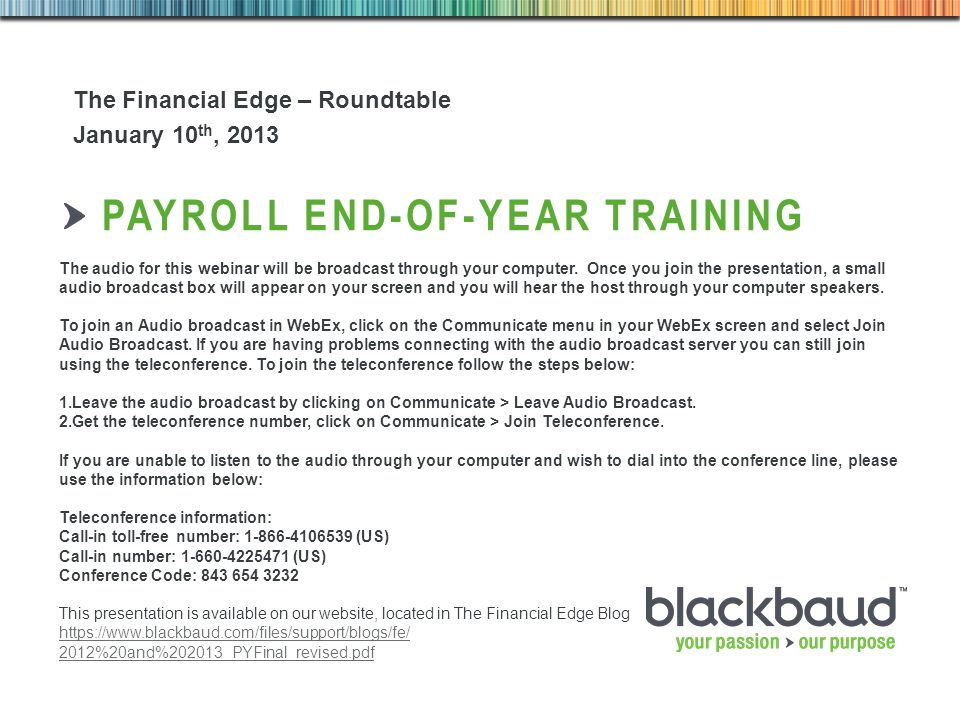 5/1/2015Footer 1 PAYROLL END-OF-YEAR TRAINING The Financial Edge – Roundtable January 10 th, 2013 The audio for this webinar will be broadcast through