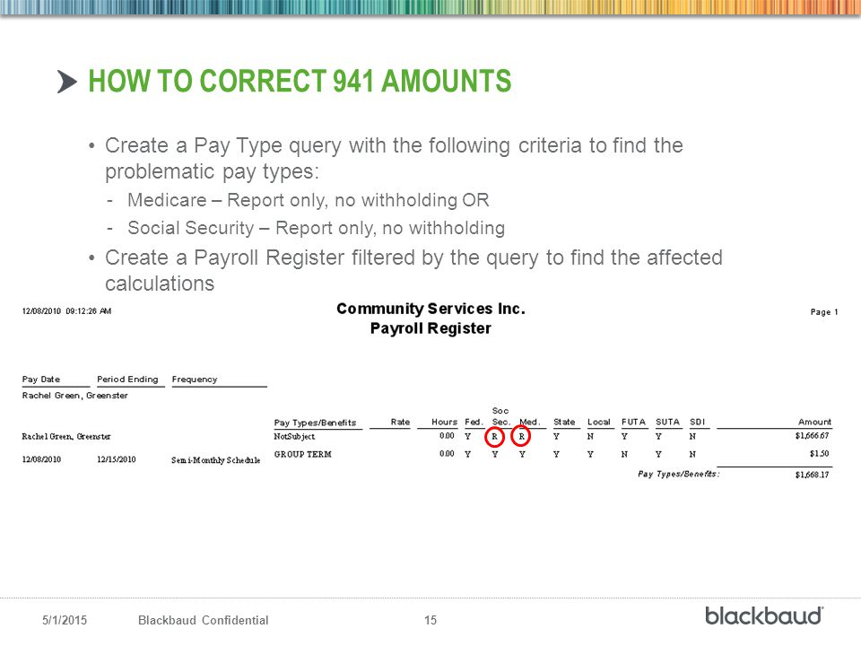 5/1/2015Blackbaud Confidential 15 Create a Pay Type query with the following criteria to find the problematic pay types: -Medicare – Report only, no w