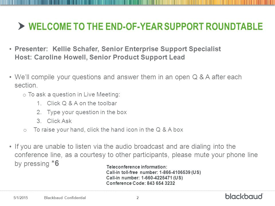 5/1/2015Blackbaud Confidential 2 Presenter: Kellie Schafer, Senior Enterprise Support Specialist Host: Caroline Howell, Senior Product Support Lead We