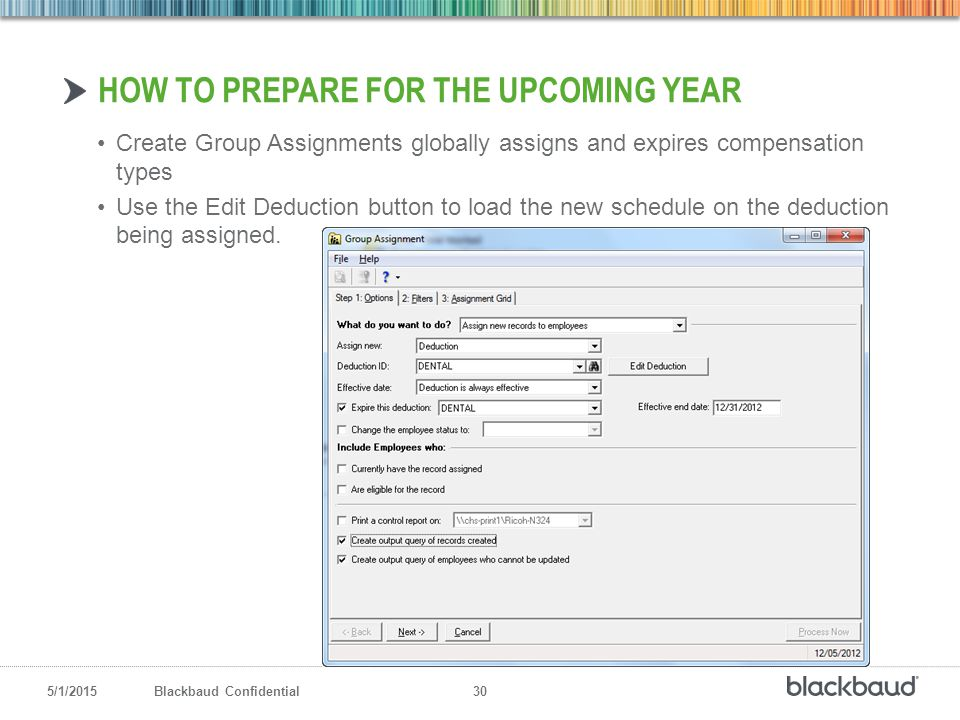 5/1/2015Blackbaud Confidential 30 Create Group Assignments globally assigns and expires compensation types Use the Edit Deduction button to load the n