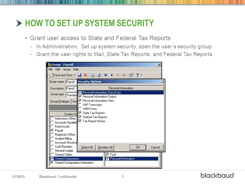 5/1/2015Blackbaud Confidential 5 Grant user access to State and Federal Tax Reports -In Administration, Set up system security, open the user's securi