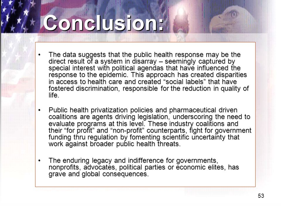 53 Conclusion: The data suggests that the public health response may be the direct result of a system in disarray – seemingly captured by special interest with political agendas that have influenced the response to the epidemic.