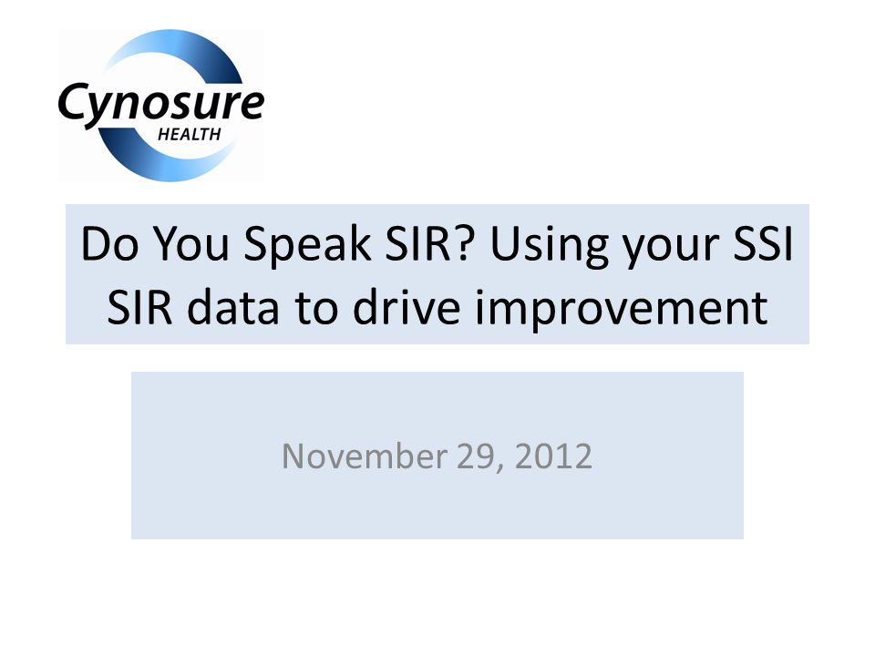 Do You Speak SIR Using your SSI SIR data to drive improvement November 29, 2012