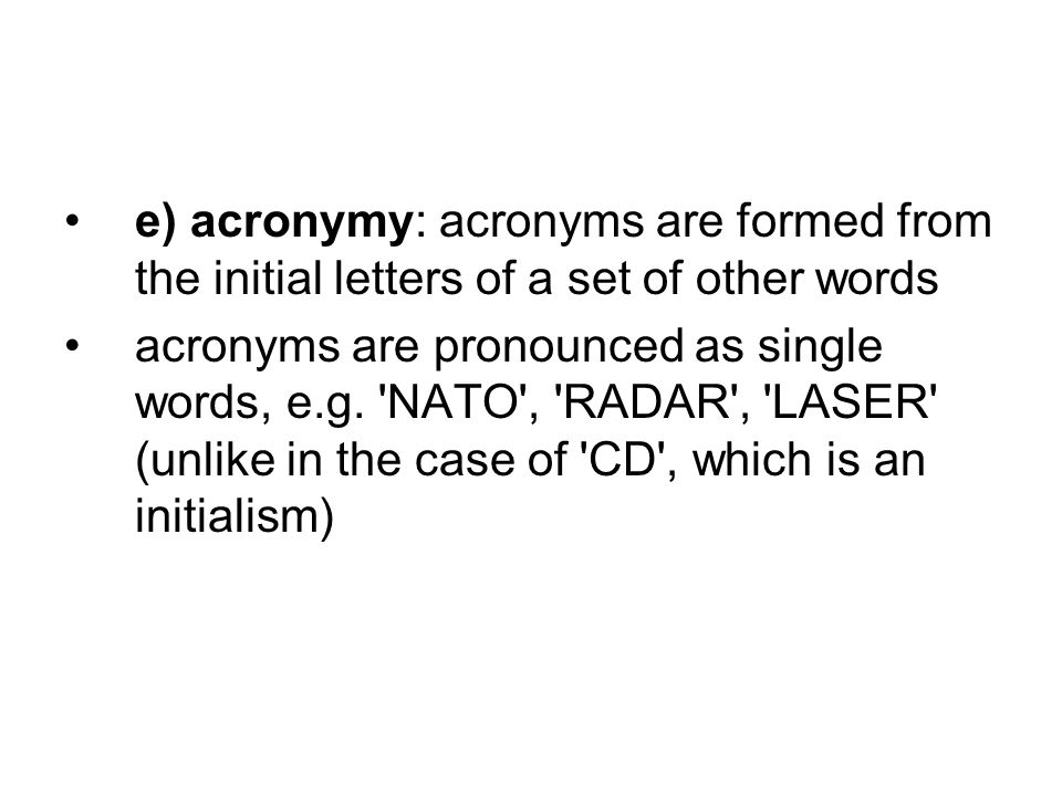 e) acronymy: acronyms are formed from the initial letters of a set of other words acronyms are pronounced as single words, e.g.