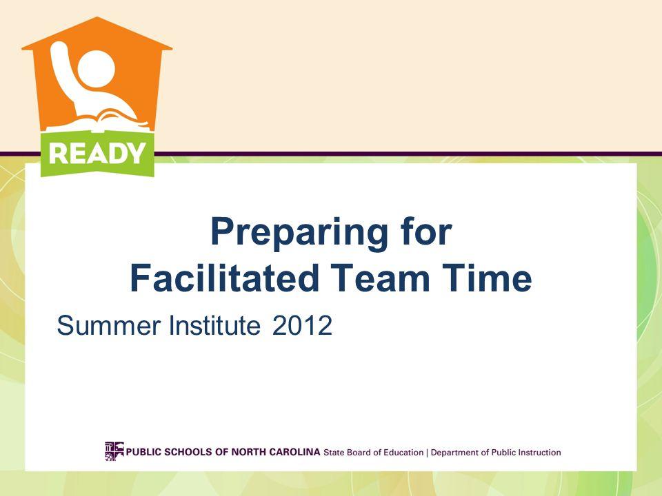 Preparing for Facilitated Team Time Summer Institute 2012