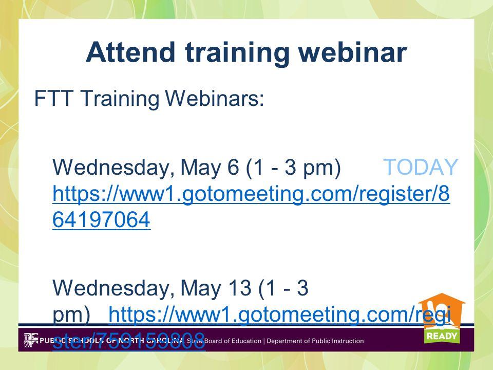 FTT Training Webinars: Wednesday, May 6 (1 - 3 pm) TODAY https://www1.gotomeeting.com/register/8 64197064 https://www1.gotomeeting.com/register/8 64197064 Wednesday, May 13 (1 - 3 pm) https://www1.gotomeeting.com/regi ster/759159808https://www1.gotomeeting.com/regi ster/759159808 Attend training webinar