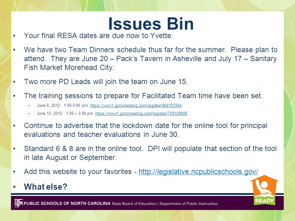 Issues Bin Your final RESA dates are due now to Yvette. We have two Team Dinners schedule thus far for the summer. Please plan to attend. They are Jun