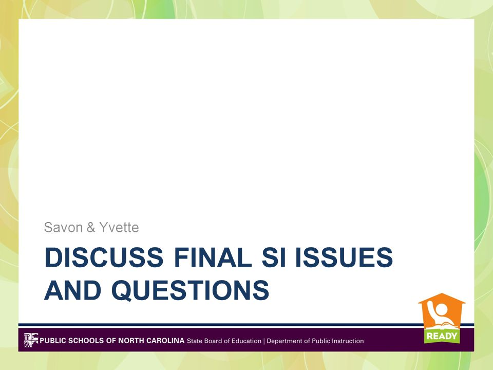 DISCUSS FINAL SI ISSUES AND QUESTIONS Savon & Yvette