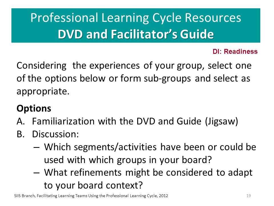DVD and Facilitator's Guide Professional Learning Cycle Resources DVD and Facilitator's Guide Considering the experiences of your group, select one of