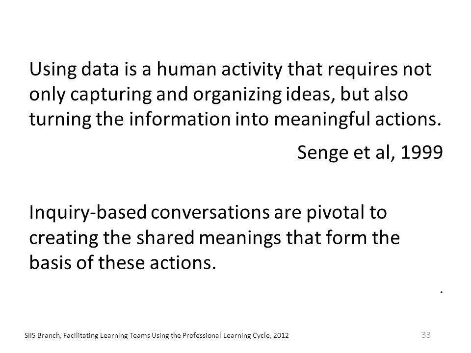 Using data is a human activity that requires not only capturing and organizing ideas, but also turning the information into meaningful actions. Senge