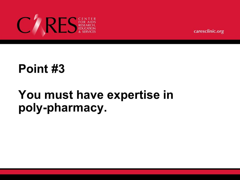 Point #3 You must have expertise in poly-pharmacy.