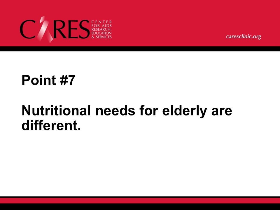 Point #7 Nutritional needs for elderly are different.