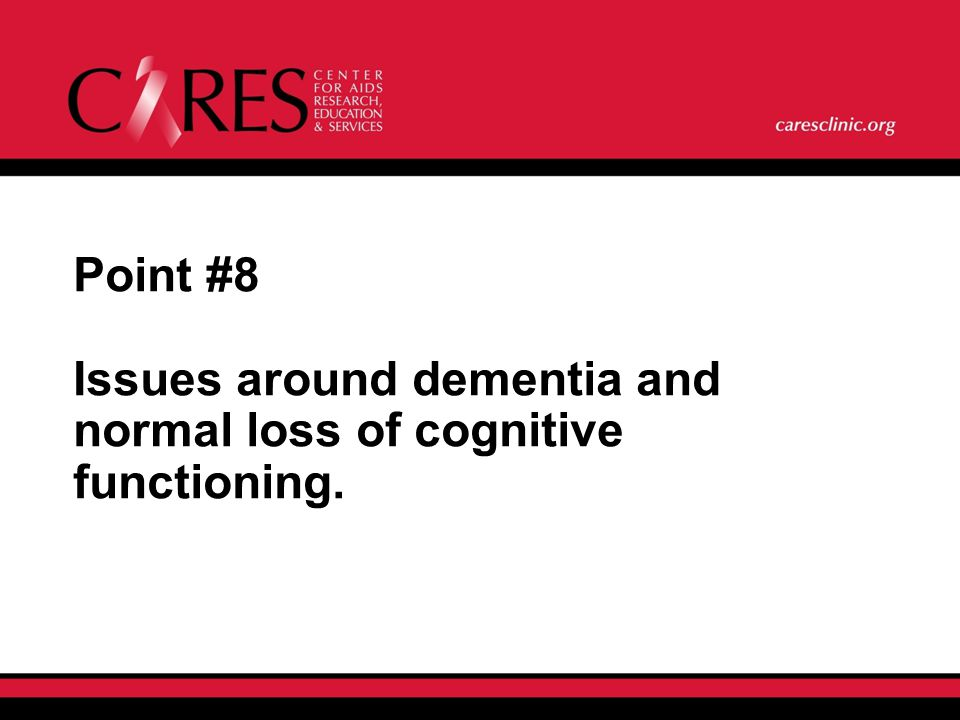 Point #8 Issues around dementia and normal loss of cognitive functioning.