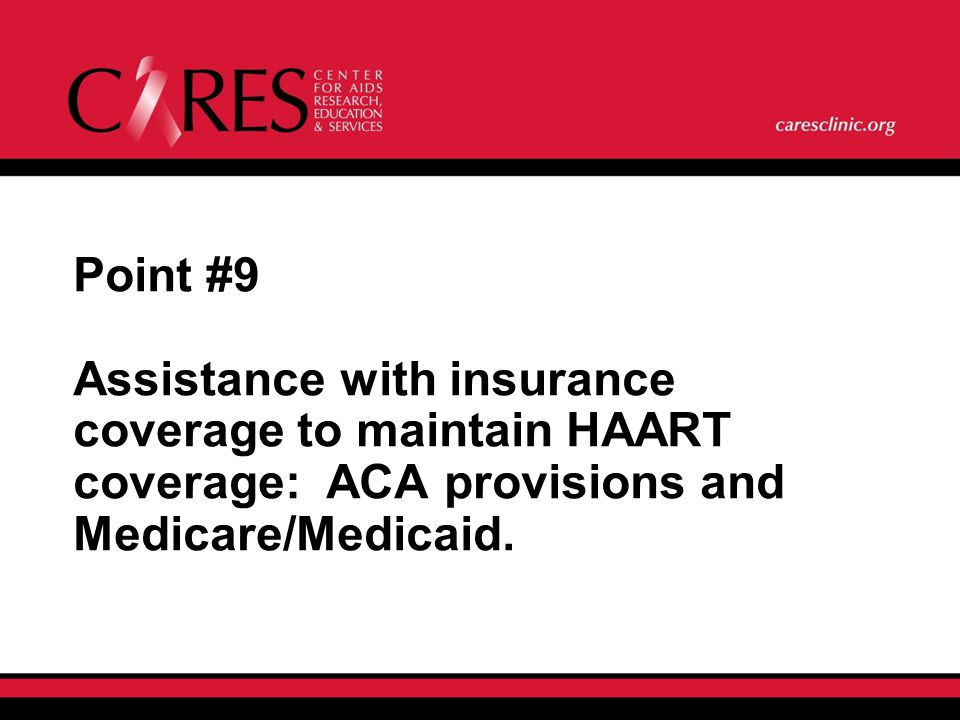 Point #9 Assistance with insurance coverage to maintain HAART coverage: ACA provisions and Medicare/Medicaid.