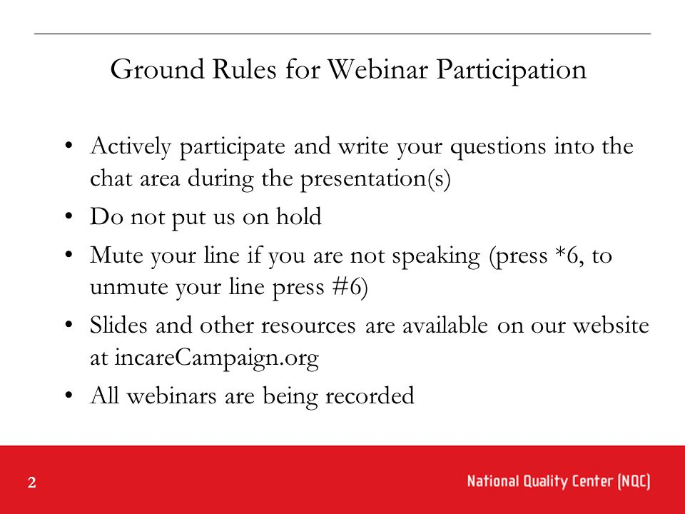 2 Ground Rules for Webinar Participation Actively participate and write your questions into the chat area during the presentation(s) Do not put us on hold Mute your line if you are not speaking (press *6, to unmute your line press #6) Slides and other resources are available on our website at incareCampaign.org All webinars are being recorded