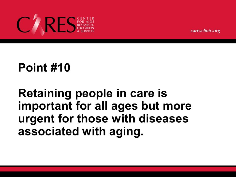 Point #10 Retaining people in care is important for all ages but more urgent for those with diseases associated with aging.