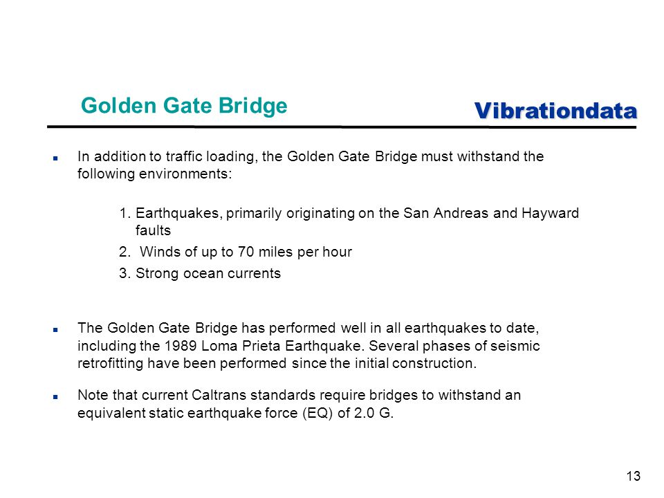Vibrationdata 13 Golden Gate Bridge n In addition to traffic loading, the Golden Gate Bridge must withstand the following environments: 1.