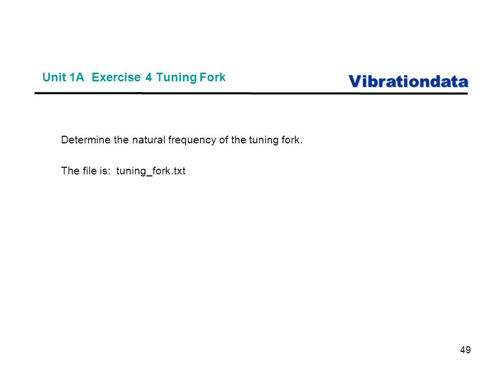 Vibrationdata 49 Unit 1A Exercise 4 Tuning Fork Determine the natural frequency of the tuning fork.