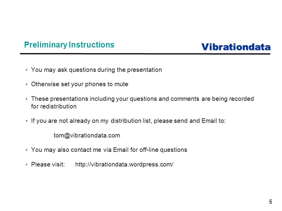 Vibrationdata 5 Preliminary Instructions You may ask questions during the presentation Otherwise set your phones to mute These presentations including your questions and comments are being recorded for redistribution If you are not already on my distribution list, please send and Email to: tom@vibrationdata.com You may also contact me via Email for off-line questions Please visit: http://vibrationdata.wordpress.com/