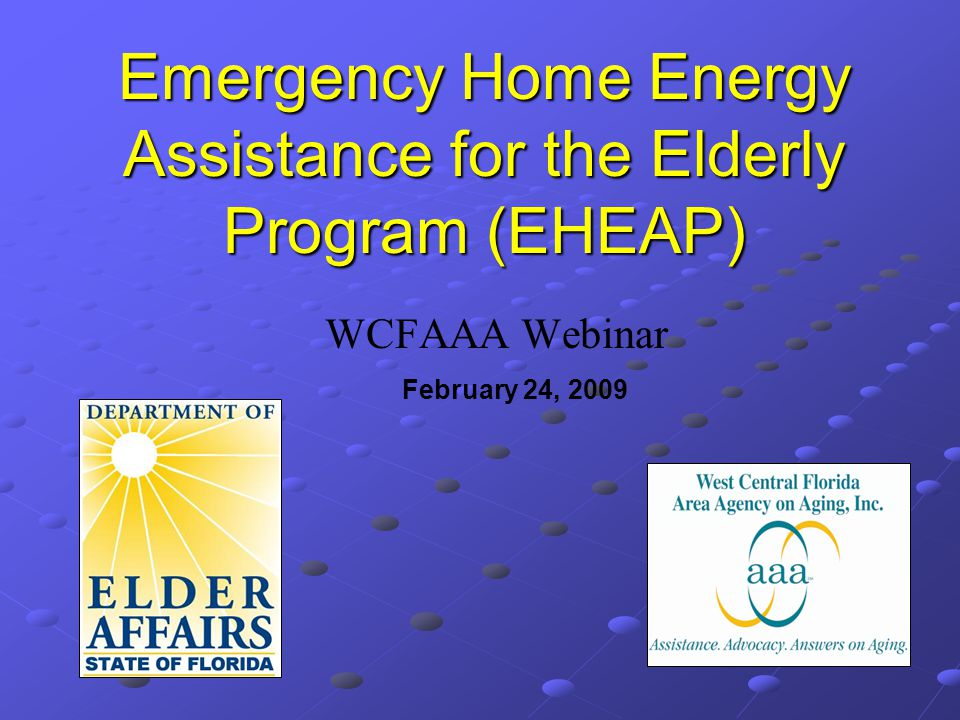 Emergency Home Energy Assistance for the Elderly Program (EHEAP) WCFAAA Webinar February 24, 2009