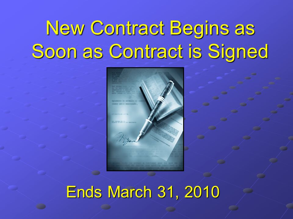 New Contract Begins as Soon as Contract is Signed Ends March 31, 2010