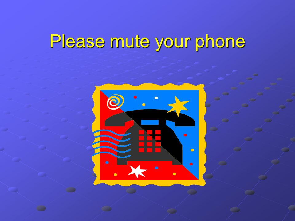 Please mute your phone