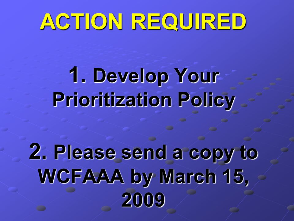 ACTION REQUIRED 1. Develop Your Prioritization Policy 2.
