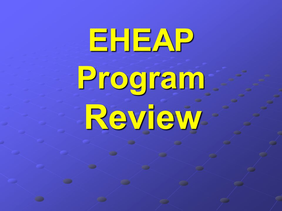 EHEAP Program Review