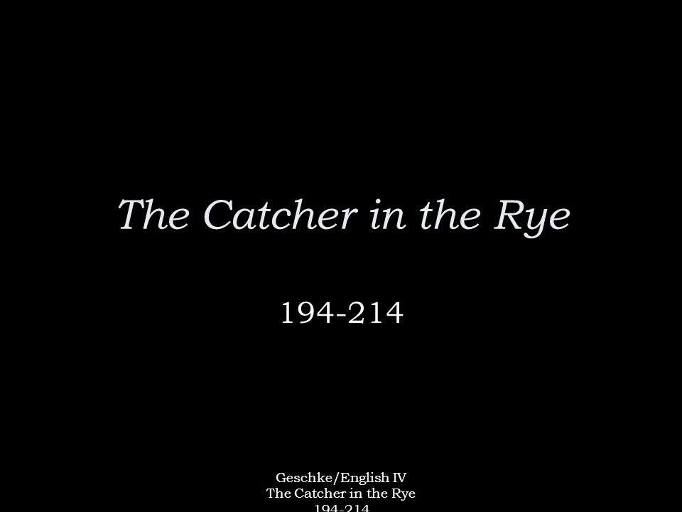 Geschke/English IV The Catcher in the Rye 194-214 The Catcher in the Rye 194-214