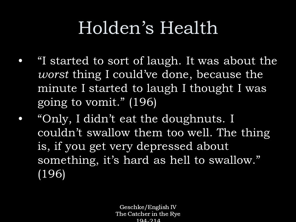 Geschke/English IV The Catcher in the Rye 194-214 Holden's Health I started to sort of laugh.