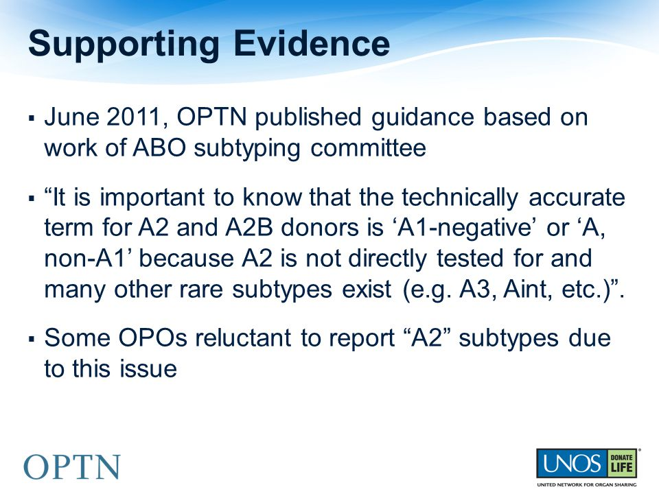  June 2011, OPTN published guidance based on work of ABO subtyping committee  It is important to know that the technically accurate term for A2 and A2B donors is 'A1-negative' or 'A, non-A1' because A2 is not directly tested for and many other rare subtypes exist (e.g.