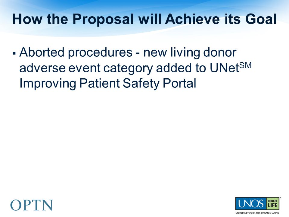  Aborted procedures - new living donor adverse event category added to UNet SM Improving Patient Safety Portal How the Proposal will Achieve its Goal
