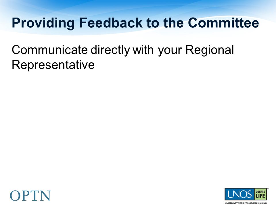 Communicate directly with your Regional Representative Providing Feedback to the Committee