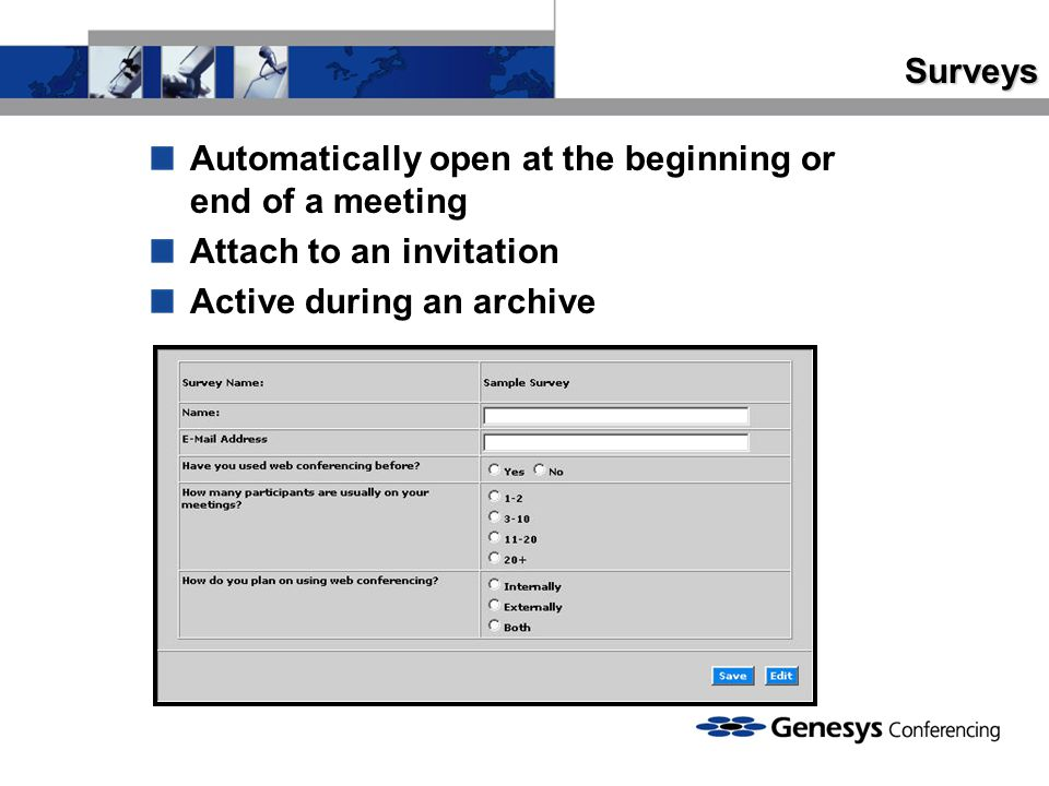 Surveys Automatically open at the beginning or end of a meeting Attach to an invitation Active during an archive