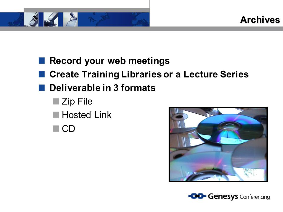 Archives Record your web meetings Create Training Libraries or a Lecture Series Deliverable in 3 formats Zip File Hosted Link CD