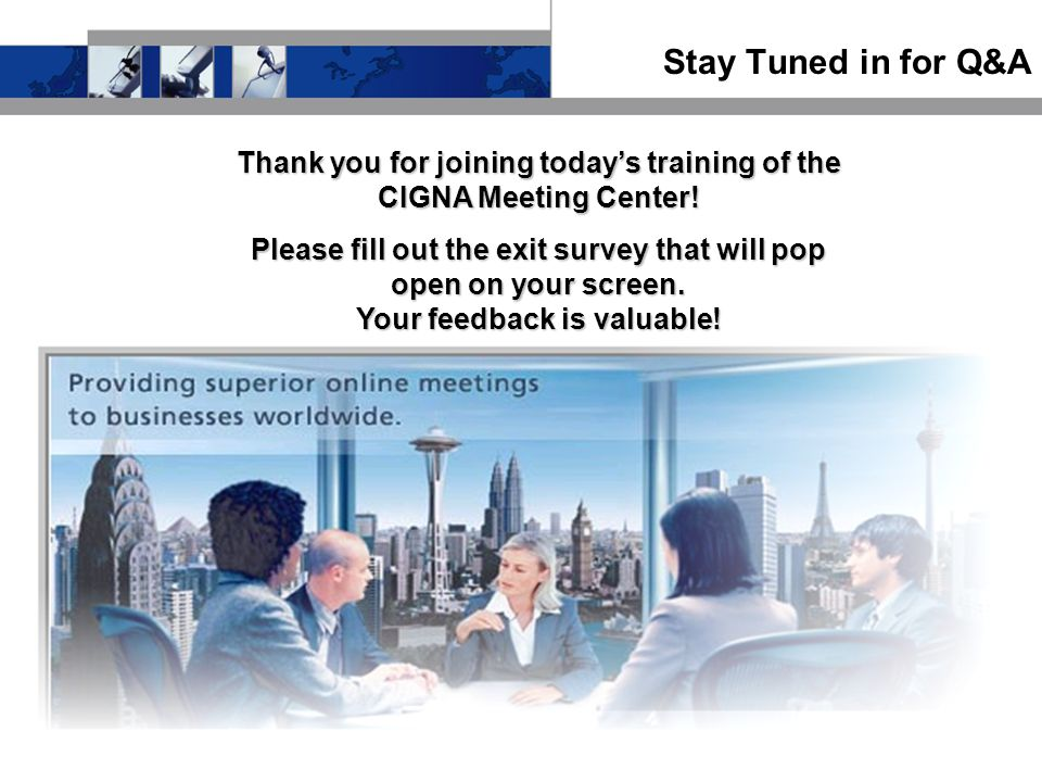 Stay Tuned in for Q&A Thank you for joining today's training of the CIGNA Meeting Center.