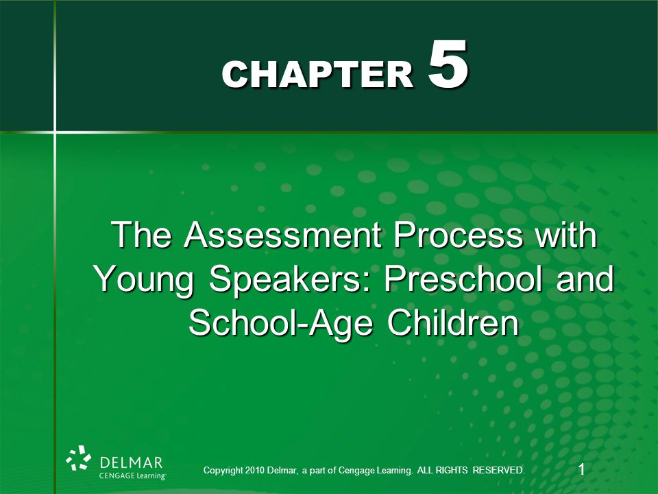 The Assessment Process with Young Speakers: Preschool and School-Age Children CHAPTER 5 Copyright 2010 Delmar, a part of Cengage Learning.