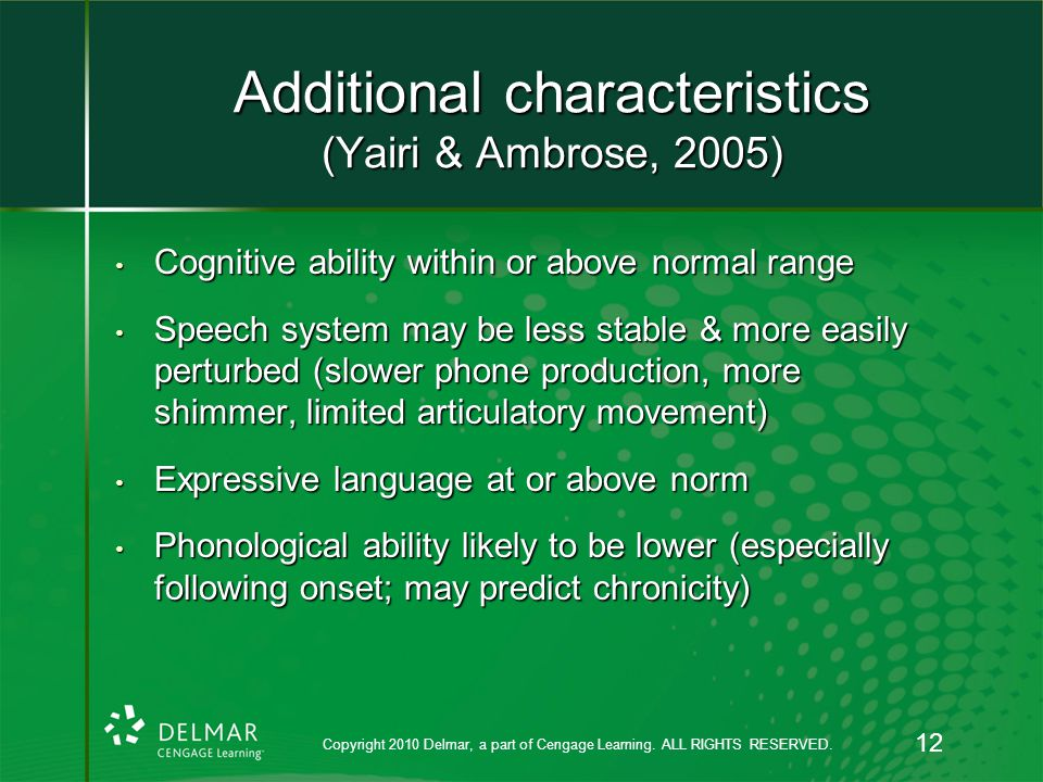 Additional characteristics (Yairi & Ambrose, 2005) Cognitive ability within or above normal range Cognitive ability within or above normal range Speec
