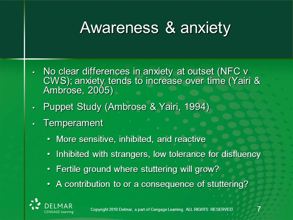 Awareness & anxiety No clear differences in anxiety at outset (NFC v CWS); anxiety tends to increase over time (Yairi & Ambrose, 2005) No clear differences in anxiety at outset (NFC v CWS); anxiety tends to increase over time (Yairi & Ambrose, 2005) Puppet Study (Ambrose & Yairi, 1994) Puppet Study (Ambrose & Yairi, 1994) Temperament Temperament More sensitive, inhibited, and reactiveMore sensitive, inhibited, and reactive Inhibited with strangers, low tolerance for disfluencyInhibited with strangers, low tolerance for disfluency Fertile ground where stuttering will grow?Fertile ground where stuttering will grow.