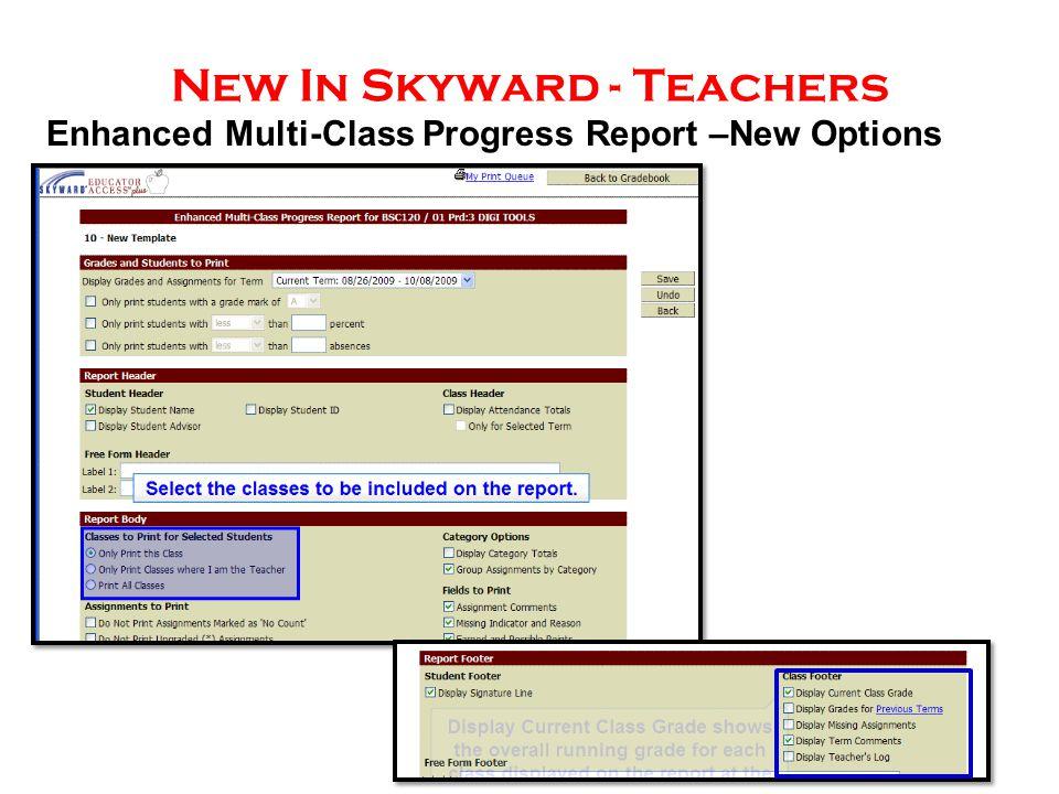 New In Skyward - Teachers Enhanced Multi-Class Progress Report –New Options