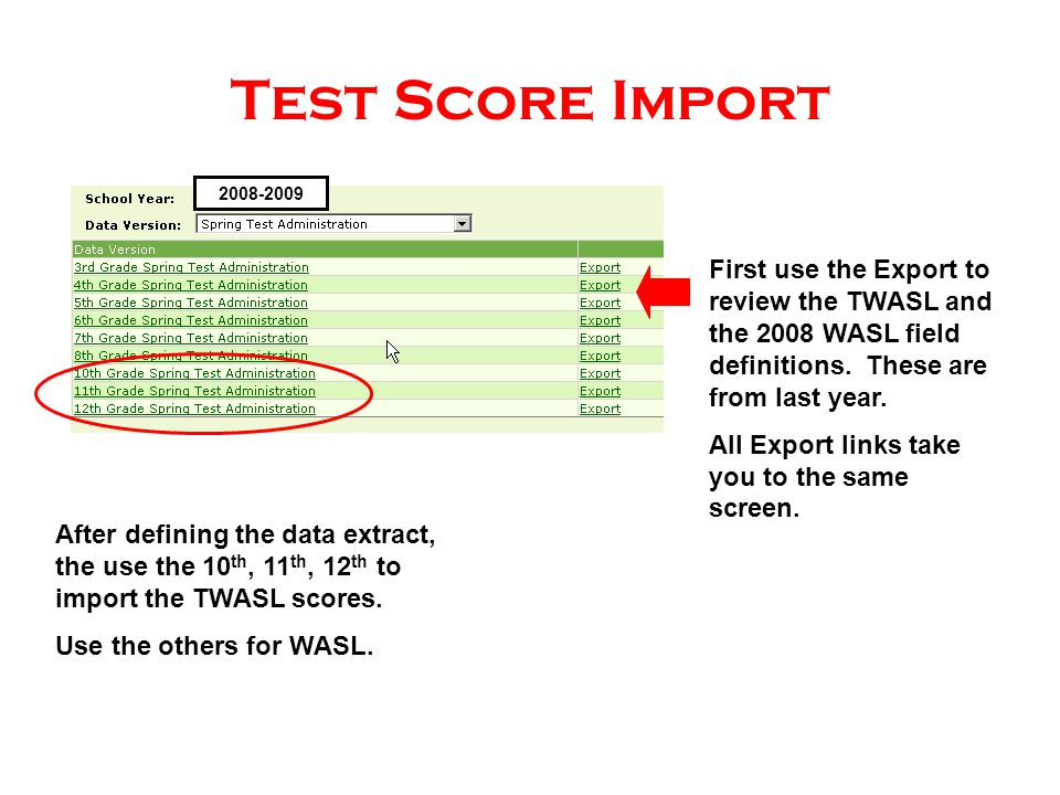 Test Score Import After defining the data extract, the use the 10 th, 11 th, 12 th to import the TWASL scores.