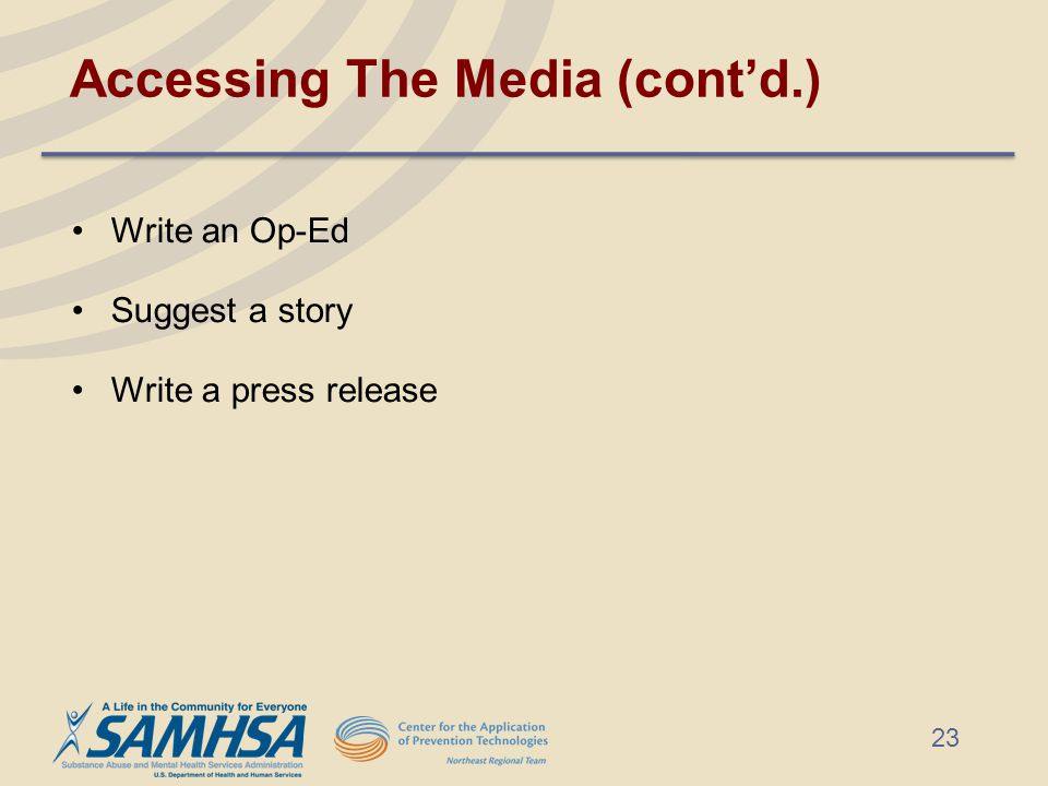Accessing The Media (cont'd.) Write an Op-Ed Suggest a story Write a press release 23