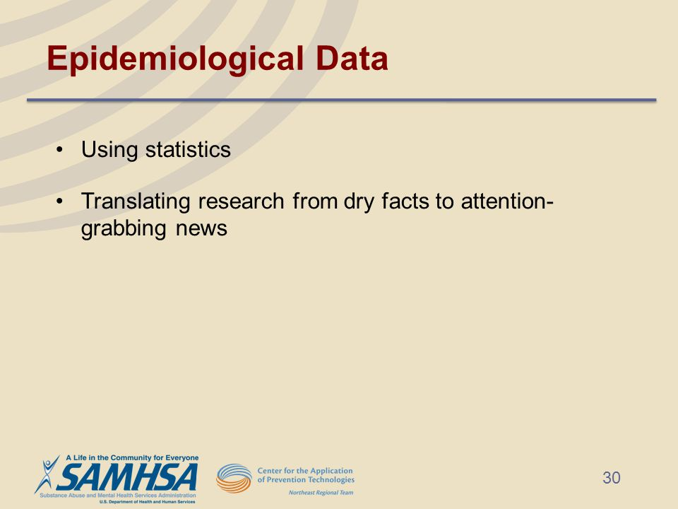Epidemiological Data Using statistics Translating research from dry facts to attention- grabbing news 30