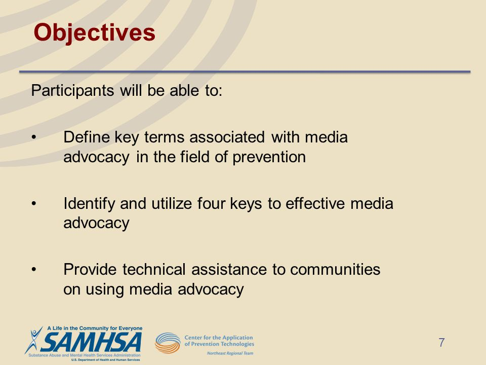 Objectives Participants will be able to: Define key terms associated with media advocacy in the field of prevention Identify and utilize four keys to effective media advocacy Provide technical assistance to communities on using media advocacy 7