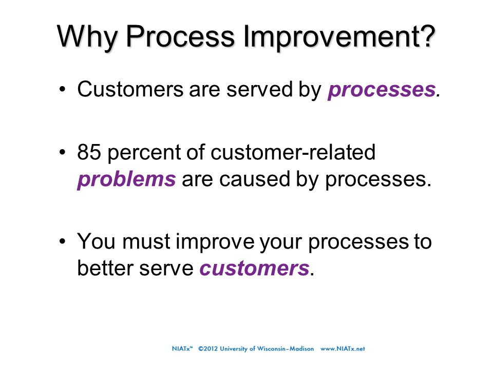 Why Process Improvement. Customers are served by processes.