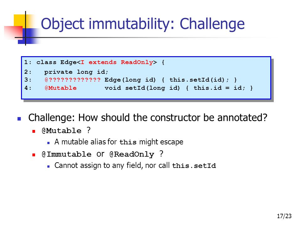 17/23 Object immutability: Challenge 1: class Edge { 2: private long id; 3: @ .